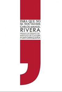 Ensayo Para que no se nos olvide de Carlos Manuel Rivera